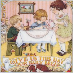 Give us this day our daily bread  (http://www.ebay.com/itm/GIVE-US-THIS-DAY-OUR-DAILY-BREAD-Handcrafted-Magnet-Art-by-Mary-Engelbreit-/281048366831?pt=LH_DefaultDomain_0=item416fc9beef)