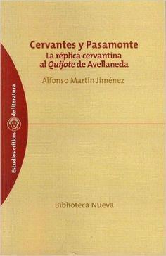 Cervantes y Pasamonte : la réplica cervantina al Quijote de Avellaneda / Alfonso Martín
