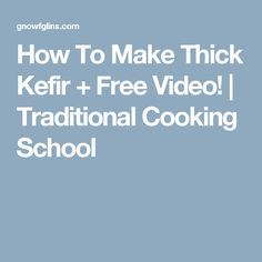 How To Make Thick Kefir + Free Video! | Traditional Cooking School