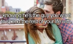 Knowing he's the guy you want to spend the rest of your life with.