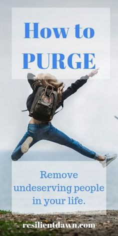 Find out how to purge undeserving people taking space and time in your life. You are going to be one step closer to your most resilient life!