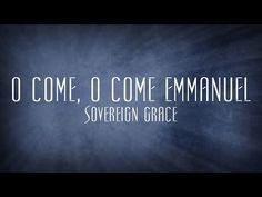 O Come, O Come Emmanuel - Sovereign Grace - YouTube