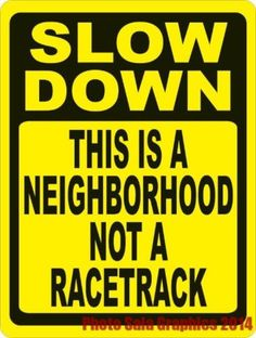 Slow Down This is Neighborhood Not Racetrack Sign