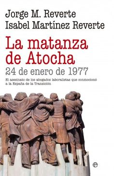 Buy La matanza de Atocha: 24 de enero de 1977 by Isabel Martínez Reverte, Jorge M. Reverte and Read this Book on Kobo's Free Apps. Discover Kobo's Vast Collection of Ebooks and Audiobooks Today - Over 4 Million Titles! Isabel Martinez, Audiobooks, Ebooks, Reading, Movie Posters, Free Apps, Google, Collection, Products