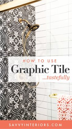 How to Use #GraphicTile tastefully | Blog by top-rated San Diego based Interior Designer Savvy Interiors
