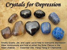 Crystals for Depression — Smoky Quartz, Jet, and Lapis Lazuli help to overcome depression. Wear your preferred crystal(s) continuously and hold at either the Solar Plexus or the Heart chakras. For suicidal thoughts, Smoky Quartz can help to break through the negative thought patterns. Essential Oils for depression: Ylang Ylang or Chamomile.