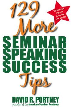 129 More Seminar Speaking Success Tips by David R. Portney. $14.95. Publisher: Kallisti Pub (January 15, 2009). Publication: January 15, 2009 #publicspeakingforsuccess