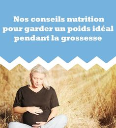 Nos conseils nutrition pour garder un poids idéal pendant la grossesse