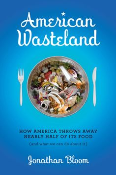 WHY WE WASTE SO MUCH? With an upbeat tone, this book offers suggestions on how we—as a nation and as individuals—can trim our waste. A word of warning : It's a book that forces you to reconsider your approach to food. Because once you're looking for food waste, it's hard to miss...