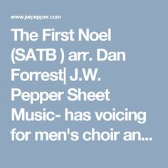 The First Noel (SATB ) arr. Dan Forrest| J.W. Pepper Sheet Music- has voicing for men's choir and women's choir