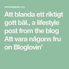 Att blanda ett riktigt gott bål., a lifestyle post from the blog Att vara någons fru on Bloglovin'