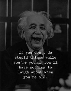 Positive Quotes : If you dont do stupid things while youre young youll have noth. - Albert Einstein-Zitate - The Stylish Quotes Citations D'albert Einstein, Citation Einstein, Confucius Citation, Confucius Quotes, Albert Einstein Quotes, Insightful Quotes, Quotable Quotes, Wisdom Quotes, True Quotes