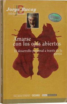 """Jorge Bucay y Silvia Salinas - """"Amarse con los ojos abiertos"""". Amor sin la venda que provoca el enamoramiento, para ver la realidad. ¡Excelente libro!"""