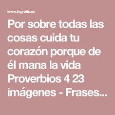 Por sobre todas las cosas cuida tu corazón porque de él mana la vida Proverbios 4 23 imágenes - Frases y Pensamientos