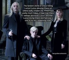 I absolutely adore this family. They appear cold and calculating to others but behind closed doors, I imagine they're just like any other loving family. I think Lucius and Narcissa were raised with darker ideals and they passed it on to Draco, but I think they did the best they could with what THEY were taught.