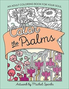 Color the Psalms: An Adult Coloring Book for Your Soul (Color the Bible) by Michal Sparks http://www.amazon.com/dp/0736967907/ref=cm_sw_r_pi_dp_93wcwb15236GJ