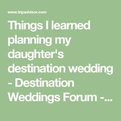 Things I learned planning my daughter's destination wedding - Destination Weddings Forum - TripAdvisor