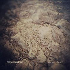 """benjamin dauer - """"the pace of which"""" : ambient, drone, electroacoustic"""