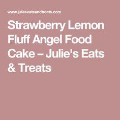 Strawberry Lemon Fluff Angel Food Cake – Julie's Eats & Treats