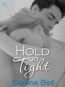 #CoverReveal  – HOLD ON TIGHT by Serena Bell | On Sale: June 17th, 2014 | $2.99 | Loveswept Contemporary New Adult Romance eBook | a young mother and a battle-scarred veteran must decide if they can rekindle the sparks they once shared.