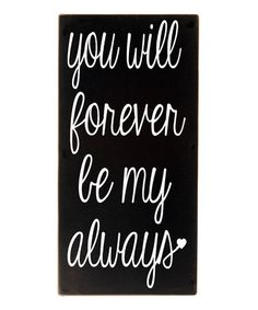 Look what I found on #zulily! Black & White 'Forever Be My Always' Wall Sign #zulilyfinds
