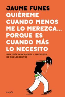 Quiéreme Cuando Menos Me Lo Merezca Porque Es Cuando Más Lo Necesito Ebook Jaume Funes 97884493 Guia Para Padres Libros Para Padres Padres De Adolescentes