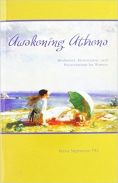 Awakening Athena : Resilience, Restoration, and Rejuvenation for Women: Kenna Stephenson: 9780975868102: Amazon.com: Books