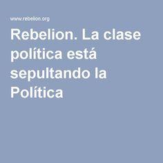 05-05-2016 - La clase política está sepultando la Política - Fernando de la Cuadra - Rebelión
