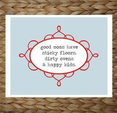 Good Moms Have Sticky Floors 8x10 printed digital wall decor - original design by a drop of golden sun. $12.00, via Etsy.