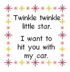 Twinkle Twinkle Little Star. I want to hit you with my car. Funny Modern Cross…