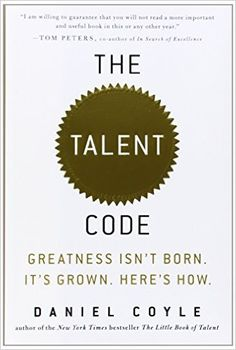 The Talent Code: Greatness Isn't Born. It's Grown. Here's How.: Daniel Coyle: 8580001044958: Amazon.com: Books