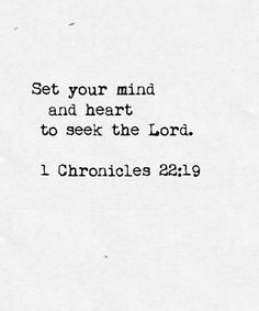 """""""Now devote your heart and soul to seeking the LORD your God."""" 1 Chronicles 22:19(a) NIV"""