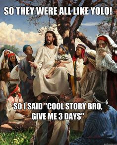 So they were all like YOLO!  So I said, Cool story bro, give me 3 days