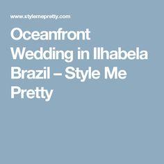 Oceanfront Wedding in Ilhabela Brazil – Style Me Pretty