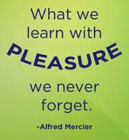 When we learn with pleasure, we never forget