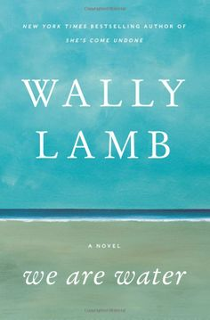 Book #1 of 2014~We Are Water: Wally Lamb. I always like to start the new year off with a great book. This didn't disappoint, as Wally Lamb never does. Fantastic.