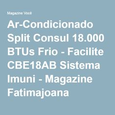 Ar-Condicionado Split Consul 18.000 BTUs Frio - Facilite CBE18AB Sistema Imuni - Magazine Fatimajoana