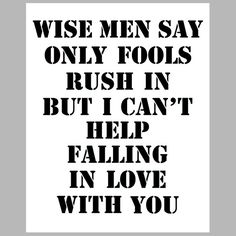 Wise men say, only fools rush in. But I can't help falling in love with you. Song Lyric Quotes, Music Lyrics, Music Quotes, Music Songs, Me Quotes, Elvis Lyrics, I Love Music, Music Is Life, Love Songs
