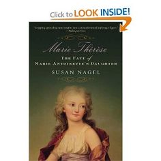 I'd read this - Marie-Therese: The Fate of Marie Antoinette's Daughter by Susan Nagel