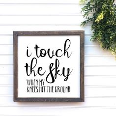 I Touch the Sky When My Knees Hit the Ground, Framed Wood Sign, Hand Painted, Hand Lettered Wood Sig Woodworking Tools List, Woodworking Bench Plans, Woodworking Quotes, Woodworking Machinery, Woodworking Projects, Wood Signs Sayings, Diy Wood Signs, Vinyl Sayings, Rustic Signs