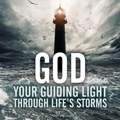 † ♥ ✞ ♥ † God is your Guiding Light through life's storms † ♥ ✞ ♥ †