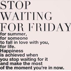 Stop waiting and live ...