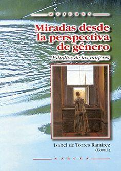 Miradas desde la perspectiva de género : estudios de las mujeres / Isabel de Torres Ramírez (coord.)