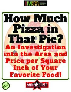 """A mind-blowing tour-de-force"" says Archimedes, who never used the abbreviation ""pi"" in his life, or ever heard of the word ""circumference."" This activity investigates the relationship between radius and area, price per square inch of pizza, why it is impossible to ""square the pie"" and why you should always order the biggest pizza you can afford. Pretty good for $2.95, right?"
