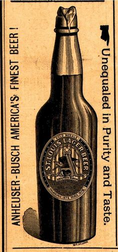 "Ad for Anheuser-Busch Lager, from 1887. It's an interesting bottle, not for the Budweiser brand name, but for St. Louis Lager Beer, on which it also extolls their gold medal wins in ""Philadelphia 1876″ and ""Paris 1875."""