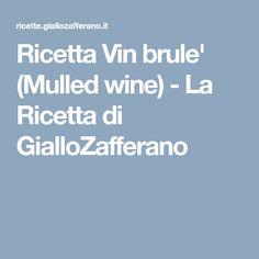 Ricetta Vin brule' (Mulled wine) - La Ricetta di GialloZafferano