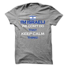 im Israeli we dont keep calm, Order HERE ==> https://sunfrog.com/im-Israeli-we-dont-keep-calm.html?9410, Please tag & share with your friends who would love it , #jeepsafari #renegadelife #christmasgifts