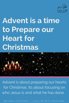 Advent is about preparing our hearts for Christmas. Its about focusing on who Jesus is and what he has done - and letting that change our lives.