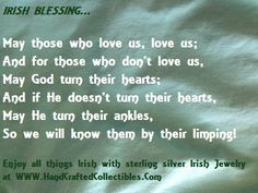 Irish Blessing or Toast: May those who love us, love us. and for those who don't love us... Biggest single collection of Irish blessings, quotes and proverbs at http://callahanwriter.com/  #irishblessing