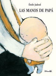 LAS MANOS DE PAPÁ por Émile Jadoul. En las manos de papá, Bebé está seguro. Sus manos le aupan, le bañan, le hacen cosquillas, le sujetan en el tobogán. Y de pronto… Uno, dos y tres… ¡Sin manos!